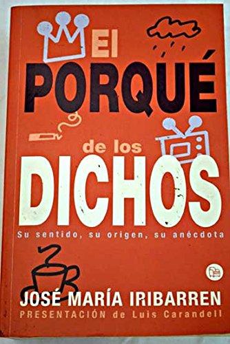 9788466306706: El porqué de los dichos: sentido, origen y anécdota de los dichos, modismos y frases proverbiales de España con otras muchas curiosidades