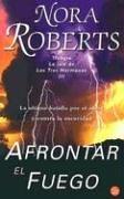 Afrontar El Fuego/Face the Fire (Three Sisters: Nora Roberts; Juan
