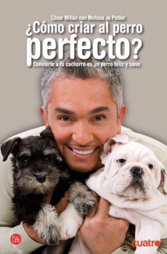 9788466315470: Como Criar Al Perro Perfecto (Spanish Edition)