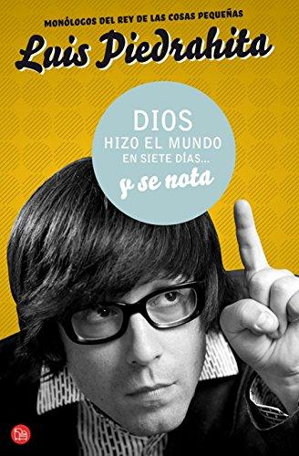 Dios hizo el mundo en siete días. y se nota - Luis Piedrahita