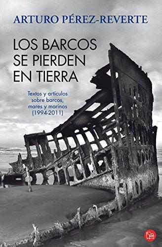 9788466325974: Los barcos se pierden en tierra (Bolsillo): Textos y artículos sobre barcos, mares y marinos (1994-2011) (FORMATO GRANDE)