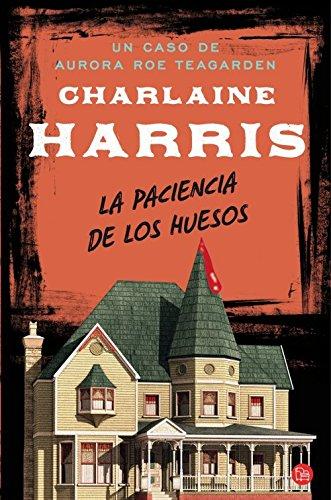 9788466326360: La paciencia de los huesos (Caso De Aurora Roe Teagarden) (Spanish Edition)