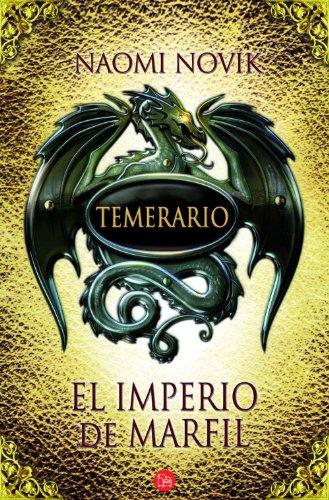 El imperio de marfil. Temerario IV (Spanish Edition): Novik, Naomi