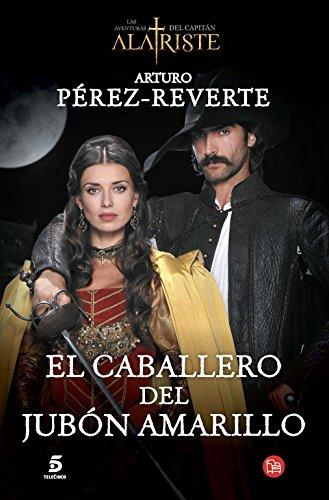 9788466328487: El caballero del jubón amarillo (Las Aventuras Del Capitan Alatriste) (Spanish Edition)