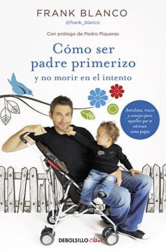 9788466331227: Cómo Ser Padre Primerizo Y No Morir En El Intento (CLAVE)
