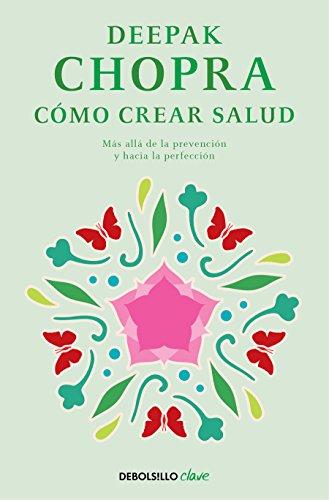 Cómo crear salud / Creating Health (Spanish Edition): Deepak Chopra MD
