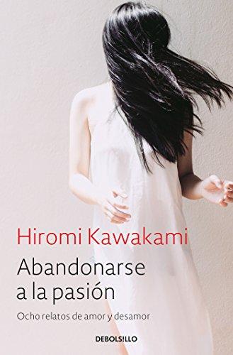Abandonarse a la pasión: Ocho relatos de: Hiromi Kawakami