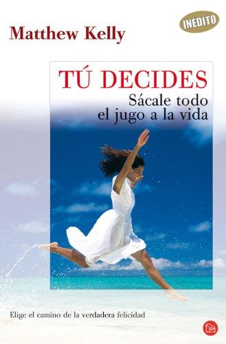 9788466368810: Tú decides. Sácale todo el jugo a la vida. (Alternativas) (Spanish Edition)