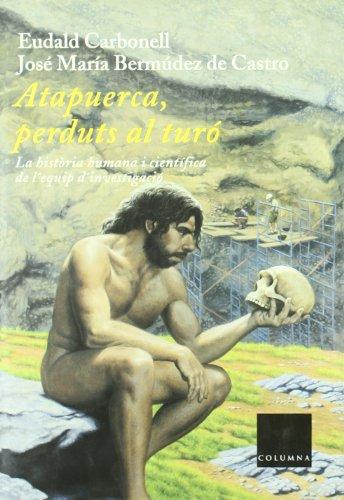 9788466404983: Atapuerca, perduts al turo. La historia humana i cientifica de l'equip d'investigacio