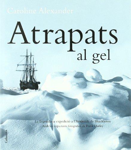9788466408981: Atrapats al gel. La llegendaria expedicio a l'Antartida de Shackleton