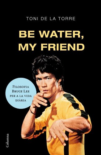 9788466409179: Be water my friend (FORA DE COL.LECCIO)
