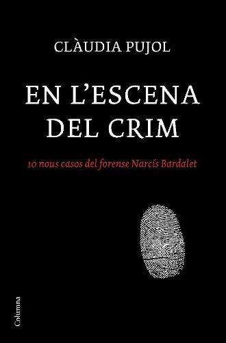 9788466410830: En l'escena del crim: 10 nous casos del forense Narcís Bardalet (Clàssica)