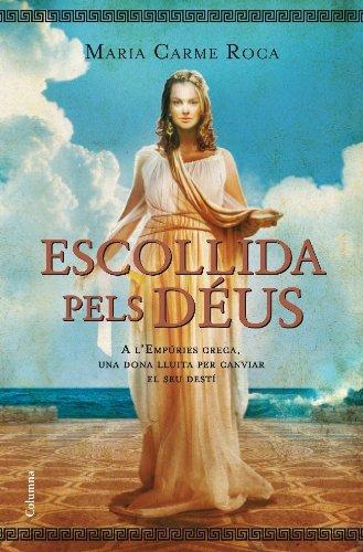9788466413138: Escollida pels déus: A l'Empúries grega una dona lluita per canviar el seu destí (Col·lecció classica)