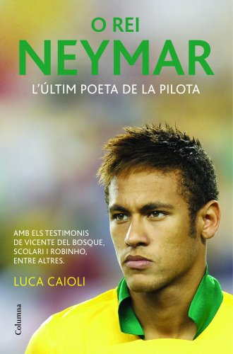 9788466418317: O rei Neymar: La biografia definitiva del nou crack del futbol mundial