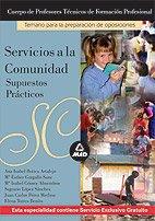 9788466504027: Cuerpo de profesores técnicos de formación profesional. Servicios a la comunidad. Supuestos prácticos práctico (Profesores Secundaria - Fp)