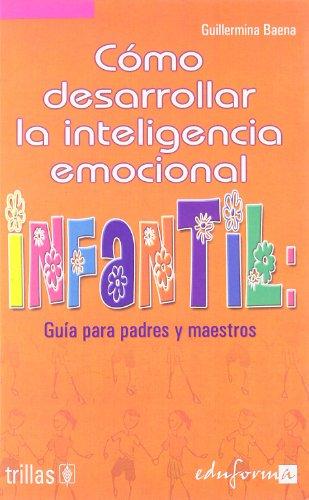 9788466539449: Como Desarrollar La Inteligencia Emocional - Guia Padres Y Maestros (Psicologia Y Educacion)