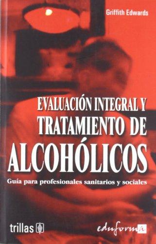 9788466539623: EVALUACIÓN INTEGRAL Y TRATAMIENTO DE ALCOHÓLICOS. Guía para profesionales sanitarios y sociales