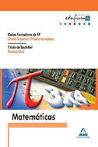 9788466541442: Matemáticas Para Pruebas De Acceso A Ciclos Formativos De Grado Superior Y Prueba Libre Para La Obtención Del Título De Bachiller - 9788466541442