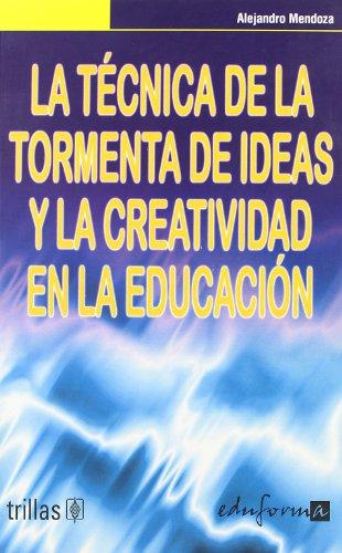 9788466541718: Tecnica de la tormenta de ideas y la creatividad en la educacion (Psicologia Y Educacion)
