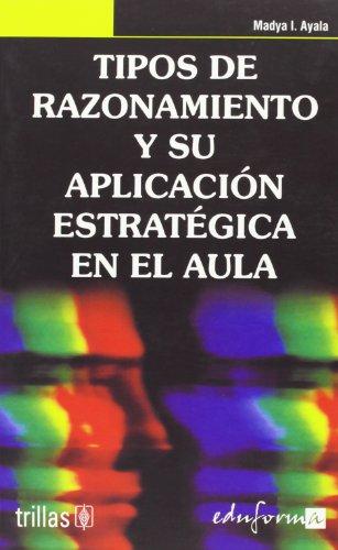 9788466545549: Tipos de razonamiento y su aplicacion estrategica en el aula (Psicologia Y Educacion)