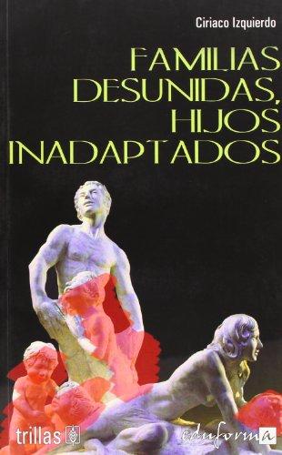 Familias desunidas, hijos inadaptados /: Izquierdo Moreno, Ciriaco.