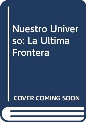 9788466605656: Nuestro Universo: La Ultima Frontera (Spanish Edition)