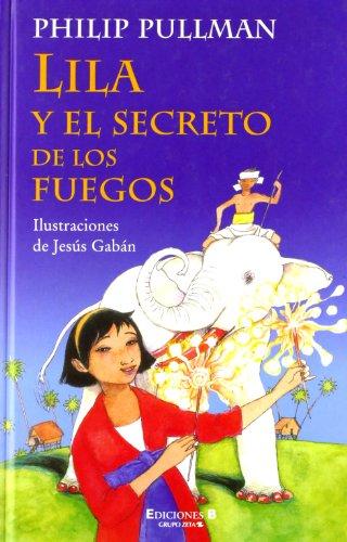 9788466606349: Lila y el secreto de los fuegos (La Escritura Desatada) (Spanish Edition)