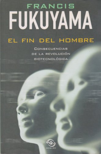 El Fin del Hombre (Spanish Edition) (8466608745) by Francis Fukuyama