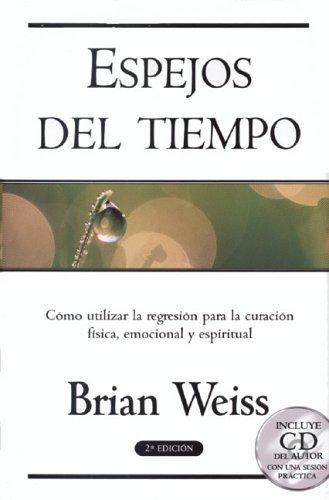 9788466611442: Espejos del tiempo: Como utilizar la regresion para la curacion fisica, emocional y espiritual (Spanish Edition)