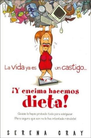 9788466612784: La Vida ya es un Castigo. Y encima hacemose dieta!