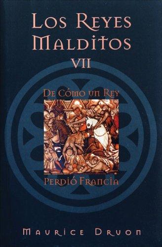 Los reyes malditos VII: De como un rey perdio Francia (8466614907) by Druon, Maurice