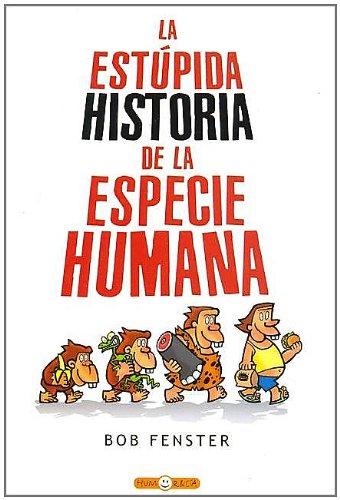 ESTUPIDA HISTORIA DE LA ESPECIE HUMANA