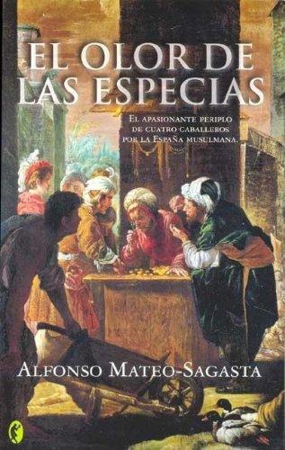 El Olor de Las Especias (Byblos Narrativa Historica) (Spanish Edition): Alfonso Mateo-Sagasta