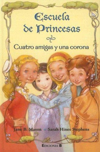 Cuatro amigas y una corona (Escuela de princesas): Mason, Jane, Stephens, Sarah Hines