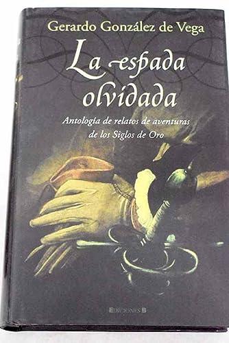 9788466620314: ESPADA OLVIDADA, LA: ANTOLOGIA DE RELATOS DE AVENTURAS DE LOS SIGLOS DE ORO (HISTORICA)