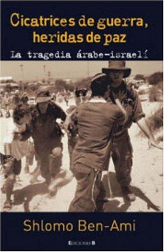 9788466620482: CICATRICES DE GUERRA, HERIDAS DE PAZ: La Tragedia Arabe-Israeli (CRONICA ACTUAL)