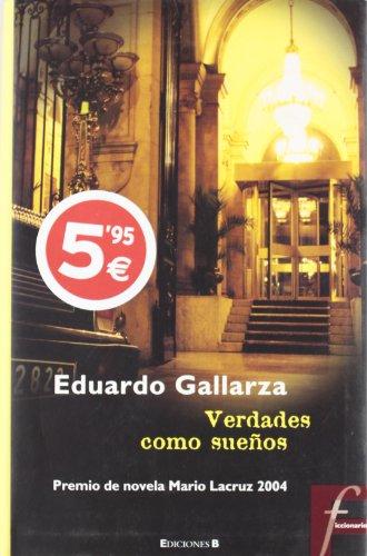 9788466620499: VERDADES COMO SUEÑOS: PREMIO DE NOVELA MARIO LACRUZ 2004 (FICCIONARIO)