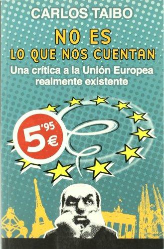 9788466621212: NO ES LO QUE NOS CUENTAN: UNA CRITICA A LA UNION EUROPEA REALMENTE EXISTENTE (CRONICA ACTUAL)