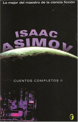 Cuentos completos II by Isaac Asimov (2008, Paperback): Isaac Asimov