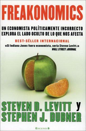 9788466625128: Freakonomics: Un economista politicamente incorrecto explora el lado oculta de lo que nos afecta