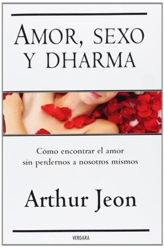 Amor, Sexo Y Dharma/ Sex, Love and: Jeon, Arthur