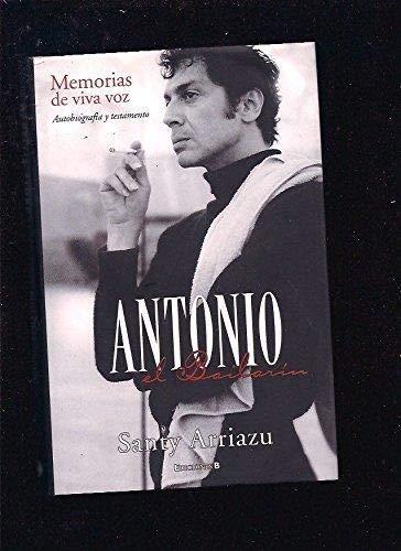 9788466627986: Antonio, El Bailarin: Memorias De Viva Voz: Autobiografia Y Testa Mento