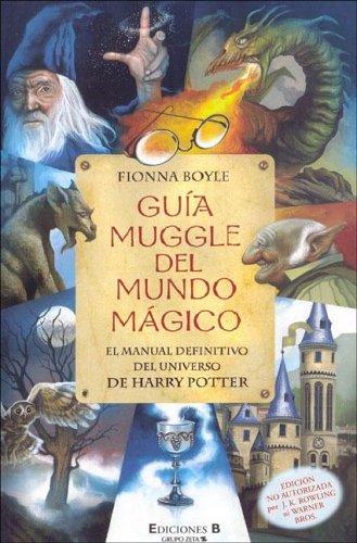 Guía muggle del mundo mágico. El manual definitivo del universo de Harry Potter: ...