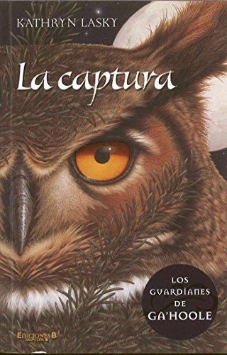 9788466628877: LA CAPTURA (LOS GUARDIANES DE GA'HOOLE)