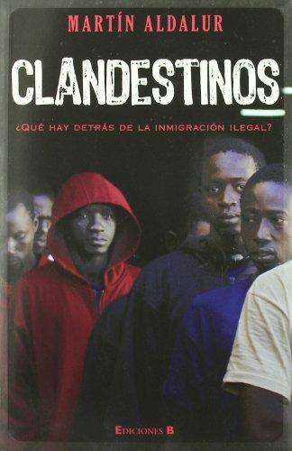9788466634397: CLANDESTINOS: ¿QUE HAY DETRAS DE LA INMIGRACION ILEGAL? (NO FICCIÓN)