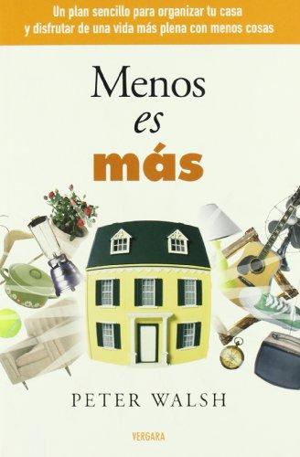 Menos es mas (Vivir Mejor (Vergara)) (Spanish Edition): Peter Walsh