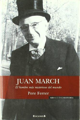 9788466638289: Juan March. El hombre mas misterioso del mundo