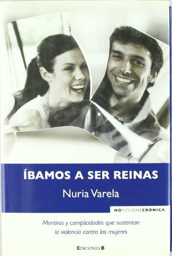 9788466638654: IBAMOS A SER REINAS (NoFicción/Crónica)