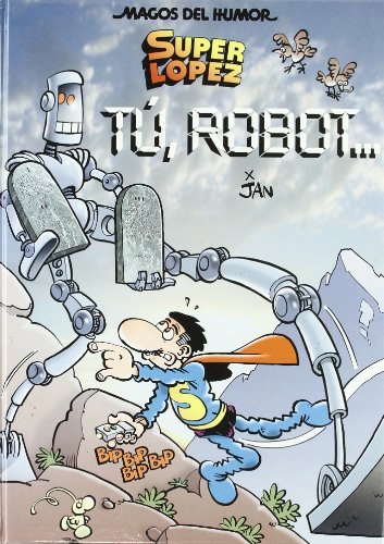 MAGOS HUMOR 126. TU, ROBOT... (SUPERLOPEZ) (9788466639460) by JAN