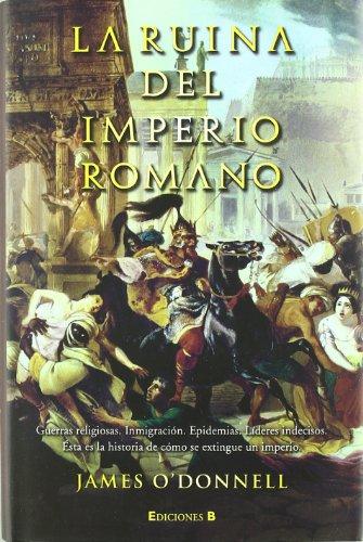 9788466640480: LA RUINA DEL IMPERIO ROMANO: GUERRAS RELIGIOSAS.INMIGRACION.EPIDEMIAS.LIDERES INDECISOS. (NO FICCIÓN)